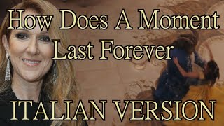 How Does A Moment Last Forever - Céline Dion (ITALIAN VERSION)