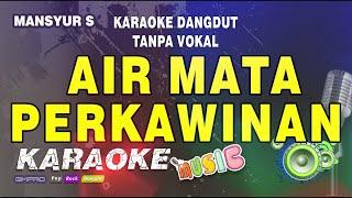 Download lagu Air Mata Perkawinan - Mansyur S - Karaoke Dangdut