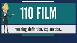 What is 110 FILM? What does 110 FILM mean? 110 FILM meaning, definition & explanation