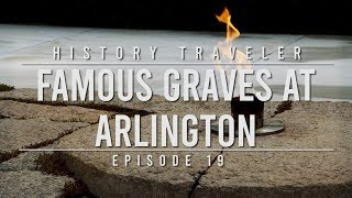 FAMOUS GRAVES at Arlington | History Traveler Episode 19
