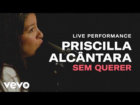 "Priscilla Alcantara - ""Sem Querer"" Live Performance | Vevo"