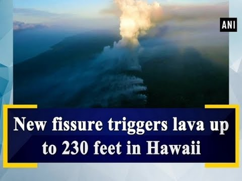 New fissure triggers lava up to 230 feet in Hawaii - ANI News
