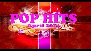 Top Pop Hits April 2014 -  1h NONSTOP