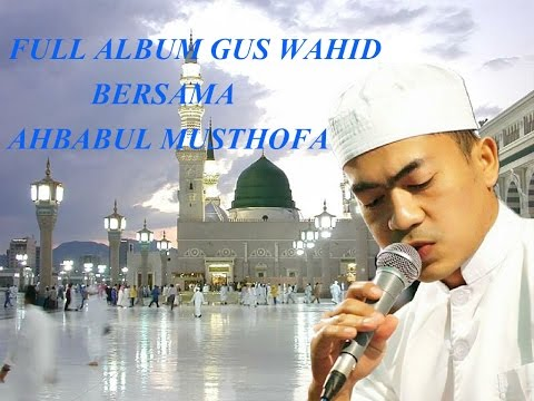 FULL ALBUM GUS WAHID BERSAMA AHBABUL  MUSTHOFA