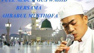 download lagu Full Album Gus Wahid Bersama Ahbabul  Musthofa gratis