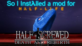So I installed a mod for half life... - Half Screwed