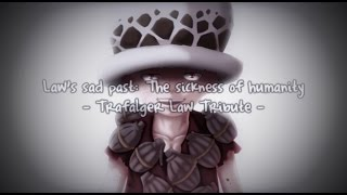 [One Piece AMV] Law's sad past: The sickness of humanity {Trafalgar Law Tribute}