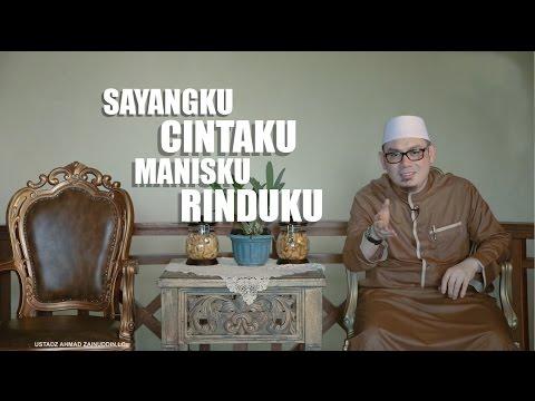 Ceramah Singkat - Sayangku Cintaku, Manisku, Rinduku - Ustadz Ahmad Zainuddin,Lc.