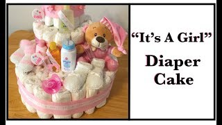 """How to Make a Diaper Cake for Your Next Baby Shower - """"IT'S A GIRL"""""""
