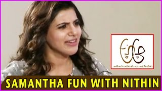 Samantha Hilarious Fun With Nithin  - A Aa Movie  Special Interview