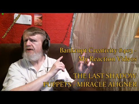 THE LAST SHADOW PUPPETS - MIRACLE ALIGNER : Bankrupt Creativity #403 - My Reaction Videos