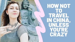 How not to travel around China, unless you are crazy #3