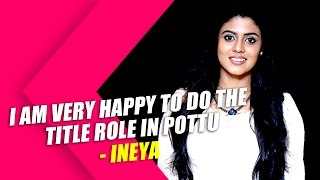 I am very happy to do the title role in Pottu - Ineya