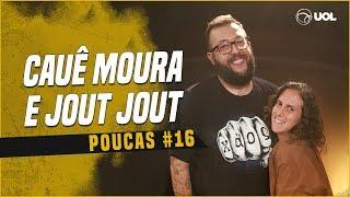 CAUÊ MOURA + JOUT JOUT   POUCAS #16 - NÃO DEIXE DE ASSISTIR (SÉRIO)