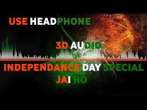 INDEPENDANCE DAY SPECIAL  JAI HO  3D AUDIO