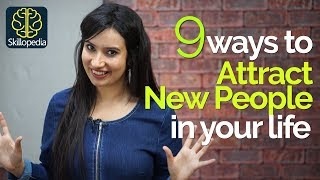 9 Ways to Attract New People in your Life   Soft skills & Personality Development tips - Skillopedia