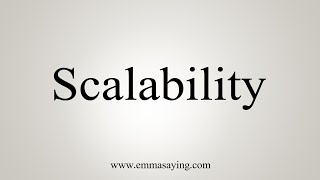 How To Say Scalability