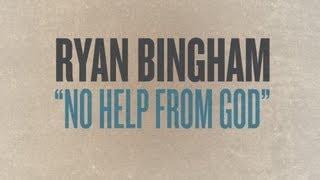 Watch Ryan Bingham No Help From God video