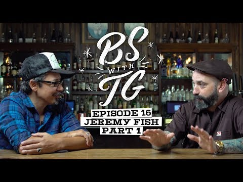 BS with TG : Jeremy Fish Part 1