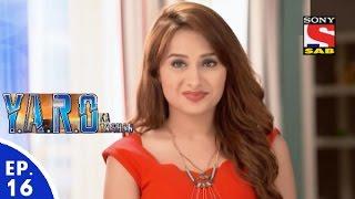 Y.A.R.O Ka Tashan - यारों का टशन - Episode 16 - 16th August, 2016