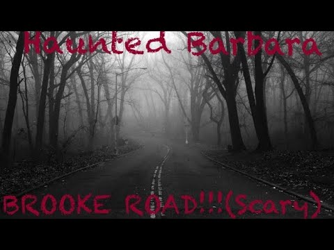 INVESTIGATION: HAUNTED BARBARA BROOKE ROAD