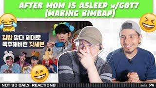 NSD REACT TO After Mom is Asleep w/ GOT7 [Making Kimbap]