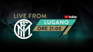 LIVE FROM LUGANO @9PM | DAY 1 | INTER PRE-SEASON 2019/20