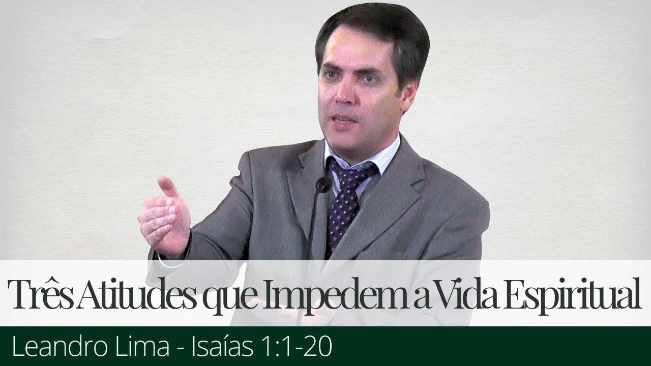 Três Atitudes que Impedem a Vida Espiritual - Leandro Lima