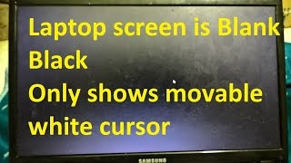 Laptop screen is Blank Black Only shows movable White cursor Windows 10 Fix Black screen with cursor