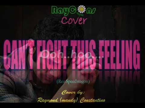 CAN'T FIGHT THIS FEELING  (RayCons Cover)
