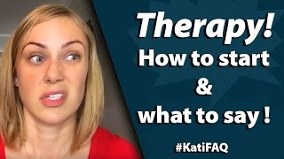 Therapy: How to start and what to say #KatiFAQ | Kati Morton