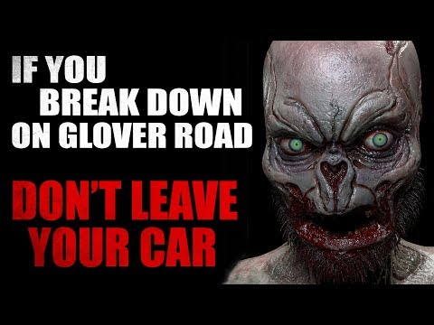 """If you break down on Glover Road, do NOT leave your car"" Creepypasta"