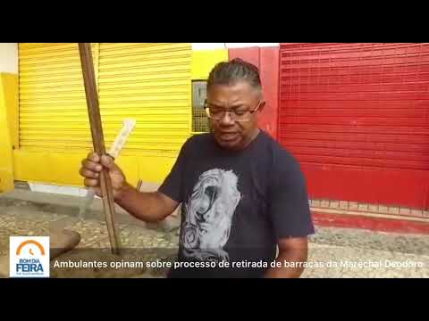 Ambulantes opinam sobre retirada das barracas na Marechal Deodoro