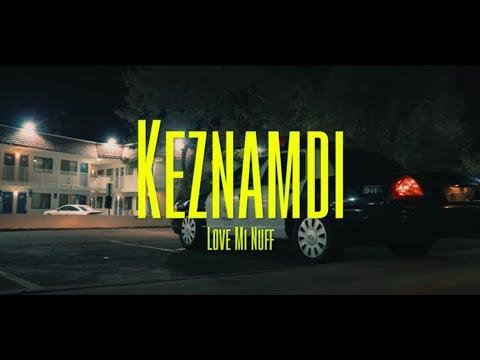 Keznamdi - Love Mi Nuff (Official Music Video)