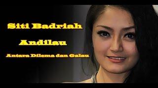 Siti Badriah Andilau Antara Dilema dan Galau