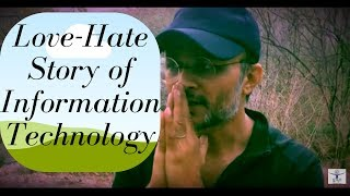Love-Hate Story of Information Technology