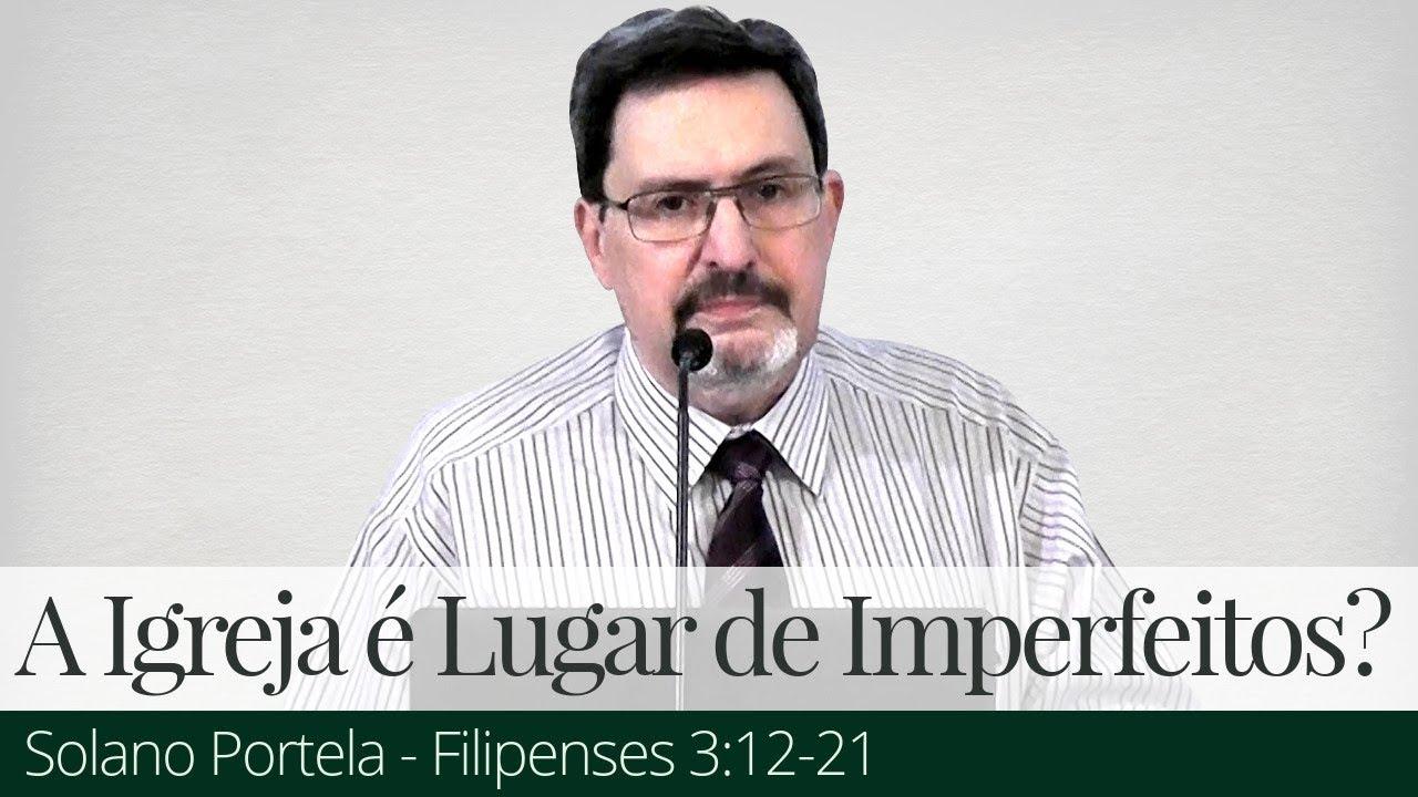 Igreja é Lugar de Pessoas Imperfeitas? - Solano Portela