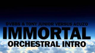 DVBBS & Tony Junior - Immortal (Acuzo Orchestral Intro)
