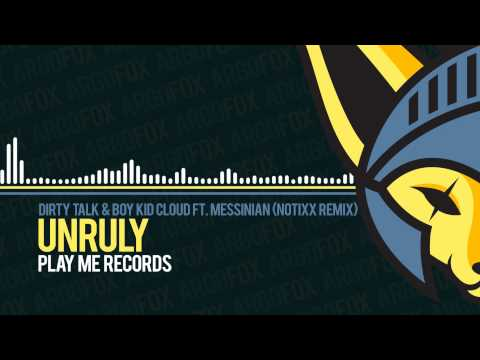 Dirty Talk & Boy Kid Cloud - Unruly (feat. Messinian) (notixx Remix) [play Me Records] video
