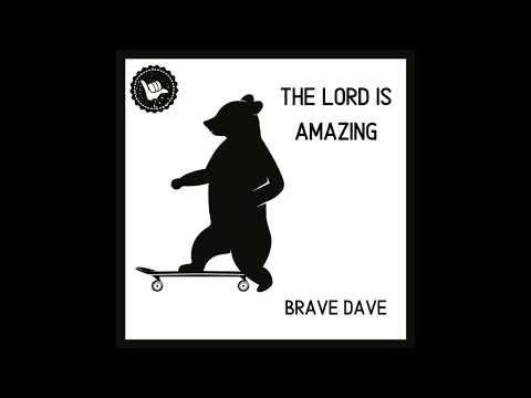 Brave Dave - The Lord is Amazing