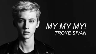 Download Lagu My My My! - Troye Sivan (Lyrics) Gratis STAFABAND