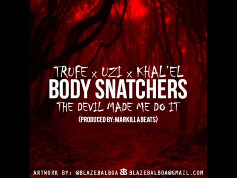 Trufe, Uzi, and Khal'El - Body Snatchers (The Devil Made Me Do It) (Prod. Markilla Beats)