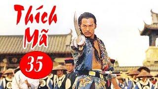 Thích Mã - Tập 35   Phim Bộ Kiếm Hiệp Trung Quốc Hay Nhất - Thuyết Minh