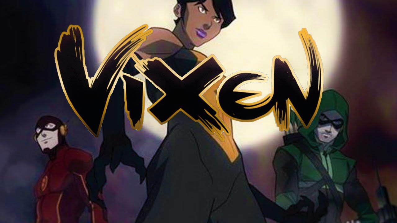 Vixen è una webserie animata americana creata dai produttori esecutivi Greg Berlanti, Marc Guggenheim e Andrew Kreisberg, E' basata sul personaggio DC Comics Mari McCabe / Vixen, una supereroina che combatte il crimine sfruttando le abilità degli animali. La serie è ambientata nello stesso universo di Arrow, The Flash e Legends of Tomorrow.