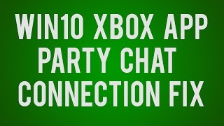 Xbox App | Party Chat | Error 0x807d0106 Fix