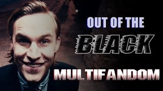 MultiFandom || Out Of The Black!