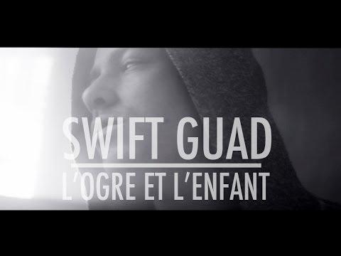 Swift Guad - L ogre et l enfant (clip)