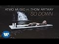 ATMO Music   So Down Ft. Thom Artway (Official Video)