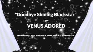 """Goodbye Shining Blackstar"" by Venus Adored, performance @ Surreal Tower in SL April07.2016"