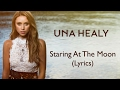 Una Healy - Staring At The Moon (Lyrics)